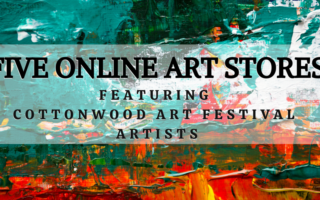FIVE ART STORES FEATURING COTTONWOOD ARTISTS